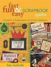 Fast, Fun and Easy Scrapbook Quilts: Create a Keepsake for Every Memory [Book]