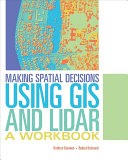 Making Spatial Decisions Using GIS and Lidar