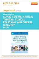 Critical Thinking  Clinical Reasoning and Clinical Judgment   Pageburst E Book on Kno  Retail Access Card