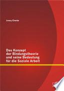 Das Konzept der Bindungstheorie und seine Bedeutung fr die Soziale Arbeit