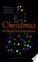 Christmas Its Origin And Associations Illustrated Edition