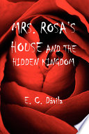 Mrs  Rosa s House and the Hidden Kingdom