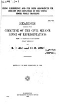 Fixing Subsistence and Per Diem Allomences for Officers and Employees of the United States While Traveling  Hearings     on H R 443 and H R 7889  Jan 26 and Feb 9  1926