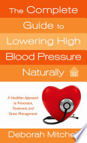 The Complete Guide to Lowering High Blood Pressure Naturally