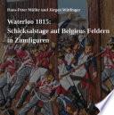 Waterloo 1815: Schicksalstage auf Belgiens Feldern in Zinnfiguren