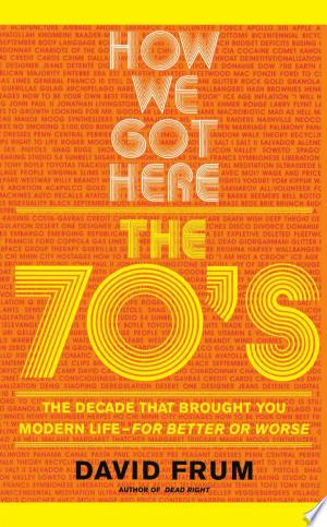How We Got Here: The 70s The Decade That Brought You Modern Life -- For Better Or Worse: The 70's, the Decade that Brought You Modern Life (for Better Or Worse) - ISBN:9780465041961