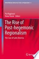 The Rise of Post Hegemonic Regionalism