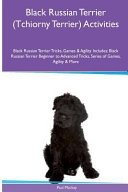 download ebook black russian terrier (tchiorny terrier) activities black russian terrier tricks, games and agility. includes: black russian terrier beginner to advanced tricks, series of games, agility and more pdf epub