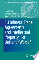 EU Bilateral Trade Agreements And Intellectual Property: For Better Or Worse? : and regional agreements negotiated by...