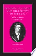 Friedrich Nietzsche and the Politics of the Soul