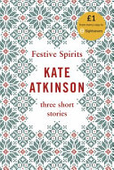 Festive Spirits : pen of kate atkinson....