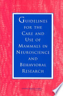 Guidelines for the Care and Use of Mammals in Neuroscience and Behavioral Research