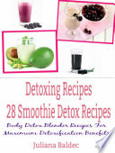 Detoxing Recipes  28 Smoothie Detox Recipes