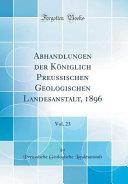 Abhandlungen der Königlich Preussischen Geologischen Landesanstalt, 1896, Vol. 23 (Classic Reprint)