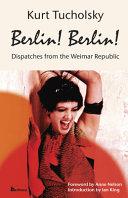 Berlin  Berlin  Dispatches from the Weimar Republic