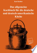 Das allgemeine Kochbuch f  r die deutsche und deutsch amerikanische K  che