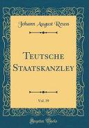 Teutsche Staatskanzley, Vol. 39 (Classic Reprint)