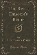 The River Dragon s Bride  Classic Reprint