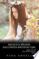 Angelica Walker  Halloween Birthday Girl  Book 1 of The Halloween Mystic Series