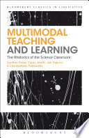 Multimodal teaching and learning : the rhetorics of the science classroom / Gunther Kress, Carey Jewitt, Jon Ogborn and Charalampos Tsatsarelis.