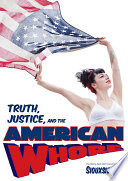 Truth  Justice  and the American Whore