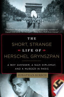 The Short  Strange Life of Herschel Grynszpan  A Boy Avenger  a Nazi Diplomat  and a Murder in Paris