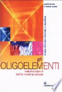 Gli oligoelementi  Catalizzatori della nostra salute
