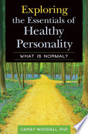 Exploring the Essentials of Healthy Personality: What is Normal? Is Built? This Fascinating Book Identifies The Key