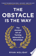 The Obstacle Is The Way : attitude, what seem like insurmountable...
