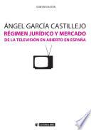R  gimen jur  dico y mercado de la televisi  n en abierto en Espa  a