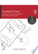 Handball Praxis 9   Grundlagentraining im Angriff f  r die Altersstufe 9 12 Jahre