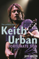 Fortunate Son: The Unlikely Rise Of Keith Urban : keith urban. keith urban - suburban loner, gifted...