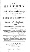 The history of the civil wars in Germany ... also, genuine memoirs of the wars of England in the ... reign of Charles the first, by a Shropshire gentleman [ed. by E. Staveley].