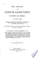 The History of the Alison  Or Allison Family in Europe and America  A D  1135 to 1893