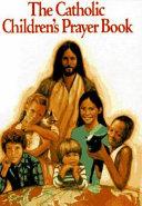 The Catholic Children s Prayer Book