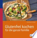 Glutenfrei Kochen F R Die Ganze Familie