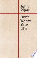 Don't Waste Your Life (Redesign) by John Piper