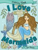 I Love Mermaids Coloring Book : you will love this mermaid...