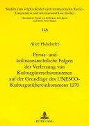 Privat- und kollisionsrechtliche Folgen der Verletzung von Kulturgüterschutznormen auf der Grundlage des UNESCO-Kulturgutübereinkommens 1970