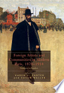 """Foreign Artists and Communities in Modern Paris, 1870-1914 """