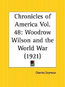 Woodrow Wilson and the World War: Chronicles of America