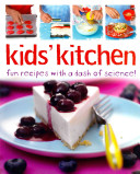 Kids' Kitchen Fun Recipes With A Dash Of Science : children. get mixing baking, grilling...