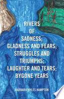 Rivers Of Sadness Gladness And Fears Struggles And Triumphs Laughter And Tears Bygone Years