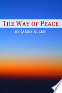 The Way Of Peace Annotated With Biography About James Allen