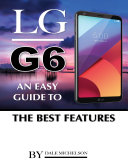 Lg G6: An Easy Guide to the Best Features