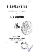 I romantici commedia in tre atti di G  E  Lazzarini