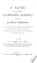 A Guide to the principal Chambered Barrows and other pre historic monuments in the Islands of the Morbihan  the Communes of Locmariaker  Carnac  Plouharnel  and Erdeven  etc