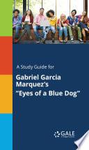 A Study Guide for Gabriel Garcia Marquez s  Eyes of a Blue Dog