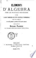Elementi d algebra per le scuole tecniche e per l esame d ammissione agl istituti industriali e professionali compilazione di Cesare Pagnini