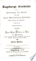 Augsburg's Geschichte von Erbauung der Stadt, bis zum Tode Maximilian Josephs, ersten Königs von Bayern, 1825.